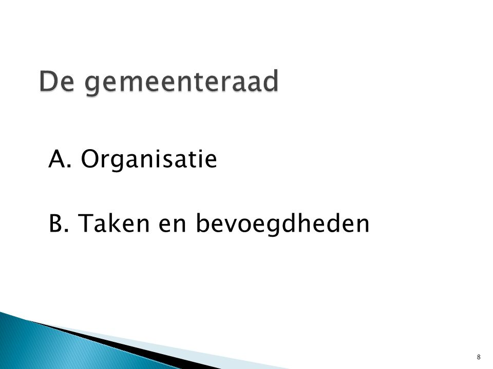 De gemeenteraad A. Organisatie B. Taken en bevoegdheden