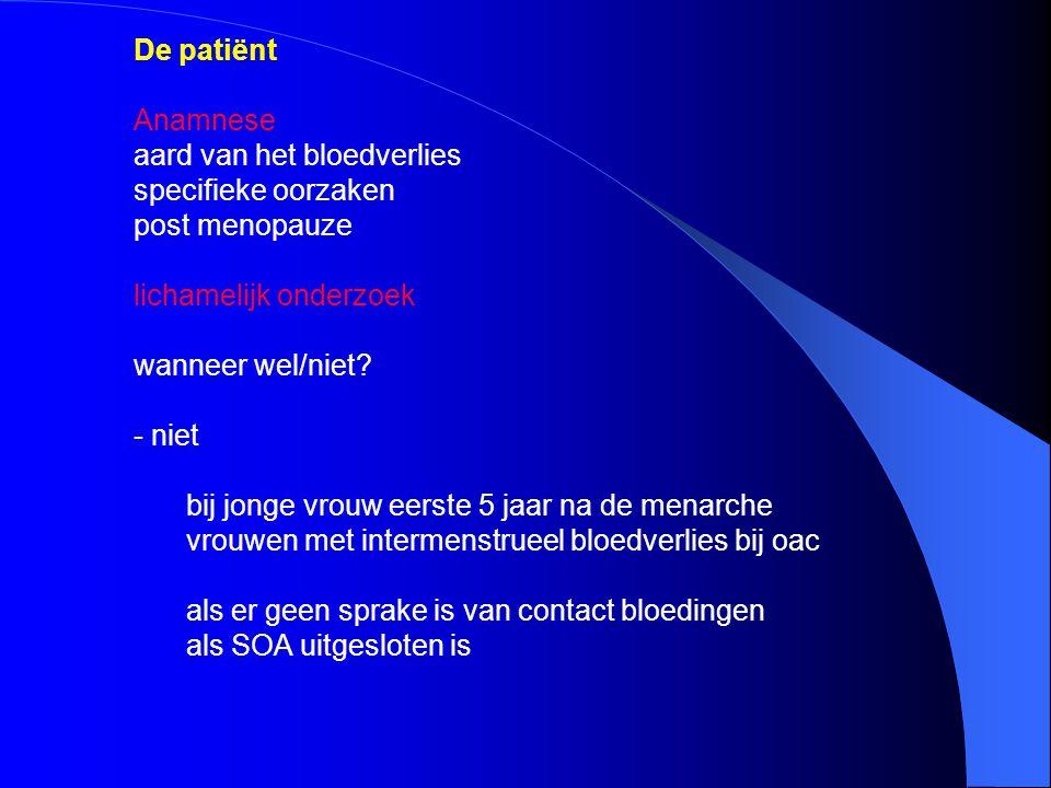 De patiënt Anamnese. aard van het bloedverlies. specifieke oorzaken. post menopauze. lichamelijk onderzoek.