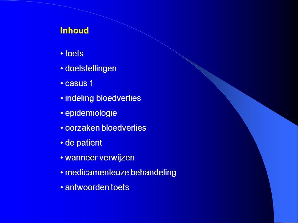 Inhoud toets. doelstellingen. casus 1. indeling bloedverlies. epidemiologie. oorzaken bloedverlies.