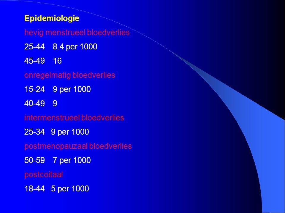 Epidemiologie hevig menstrueel bloedverlies. 25-44 8.4 per 1000. 45-49 16. onregelmatig bloedverlies.