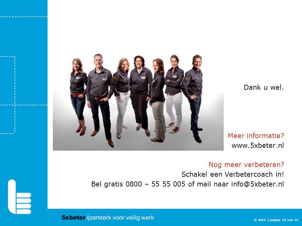Dank u wel. Meer informatie www.5xbeter.nl. Nog meer verbeteren Schakel een Verbetercoach in!