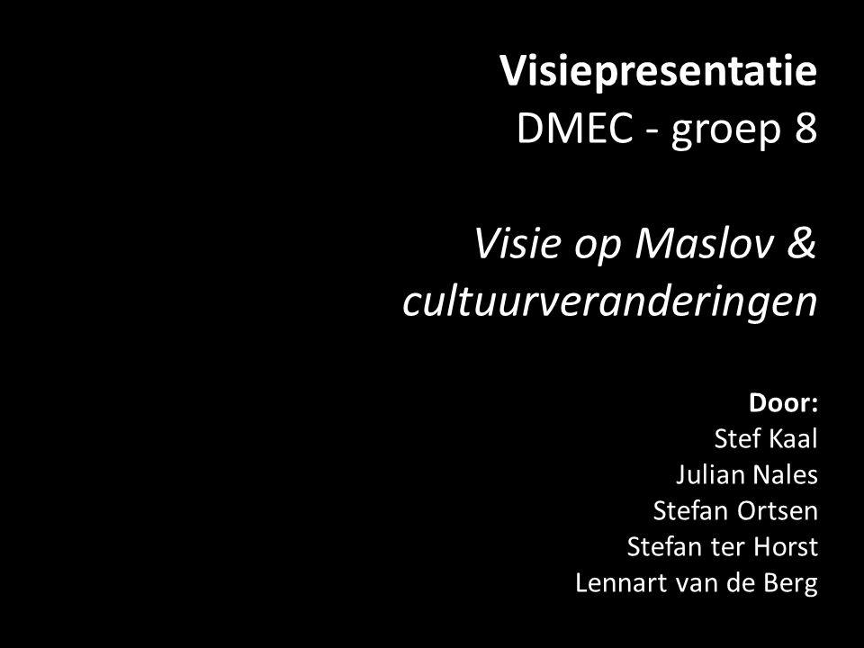 Visiepresentatie DMEC - groep 8 Visie op Maslov & cultuurveranderingen