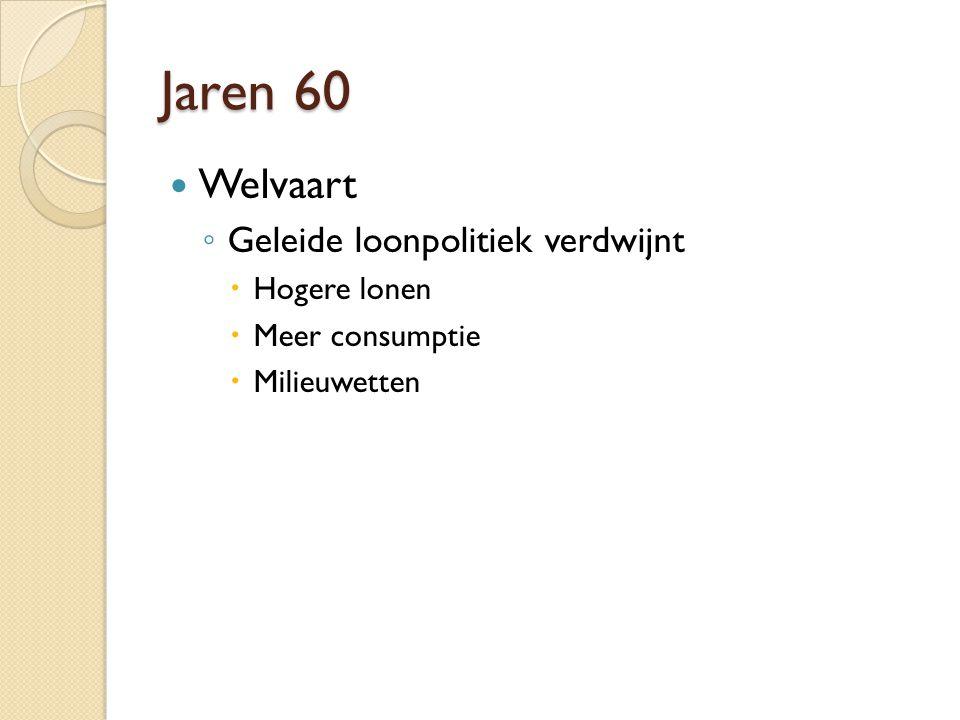 Jaren 60 Welvaart Geleide loonpolitiek verdwijnt Hogere lonen