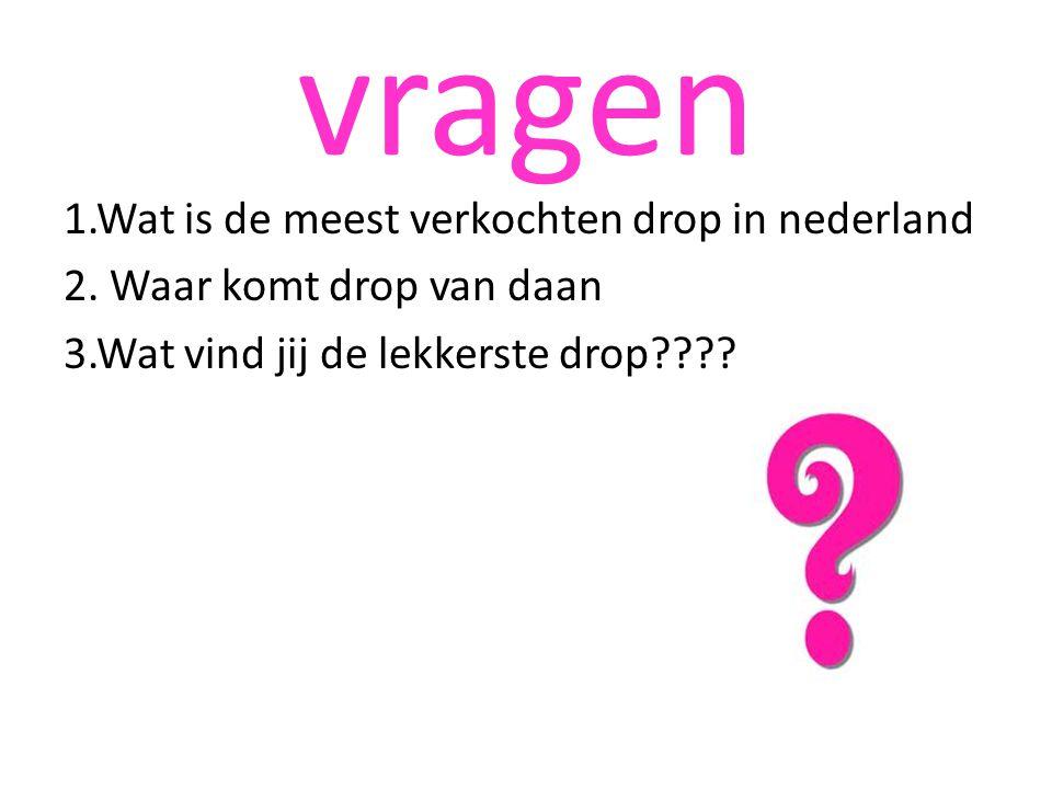 vragen 1.Wat is de meest verkochten drop in nederland 2.