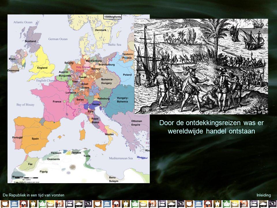 Door de ontdekkingsreizen was er wereldwijde handel ontstaan