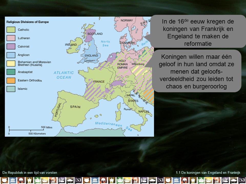 In de 16de eeuw kregen de koningen van Frankrijk en Engeland te maken de reformatie