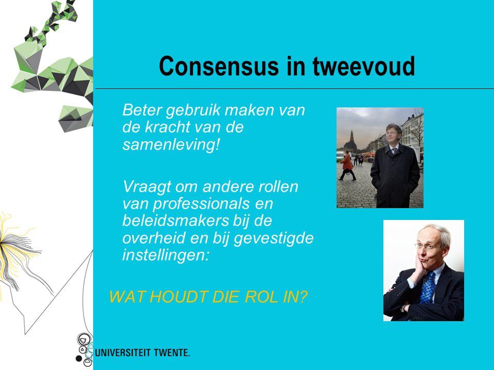 Consensus in tweevoud Beter gebruik maken van de kracht van de samenleving!
