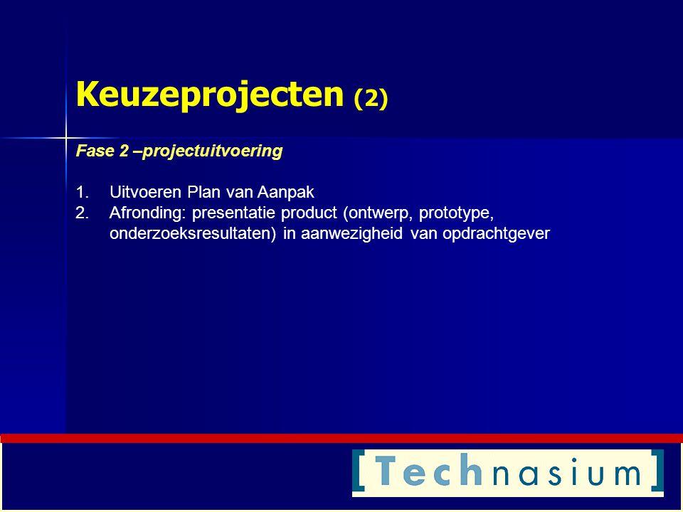 Keuzeprojecten (2) Fase 2 –projectuitvoering Uitvoeren Plan van Aanpak