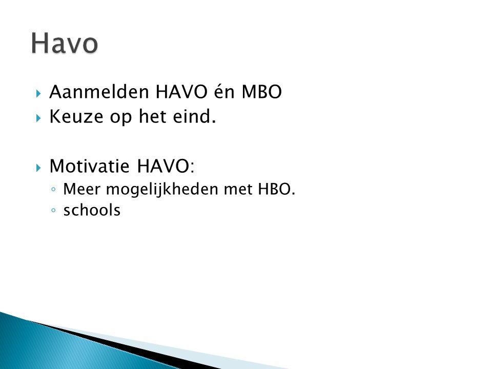 Havo Aanmelden HAVO én MBO Keuze op het eind. Motivatie HAVO:
