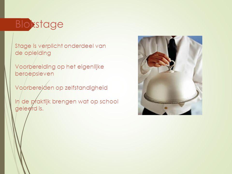 Blokstage Stage is verplicht onderdeel van de opleiding Voorbereiding op het eigenlijke beroepsleven Voorbereiden op zelfstandigheid In de praktijk brengen wat op school geleerd is.