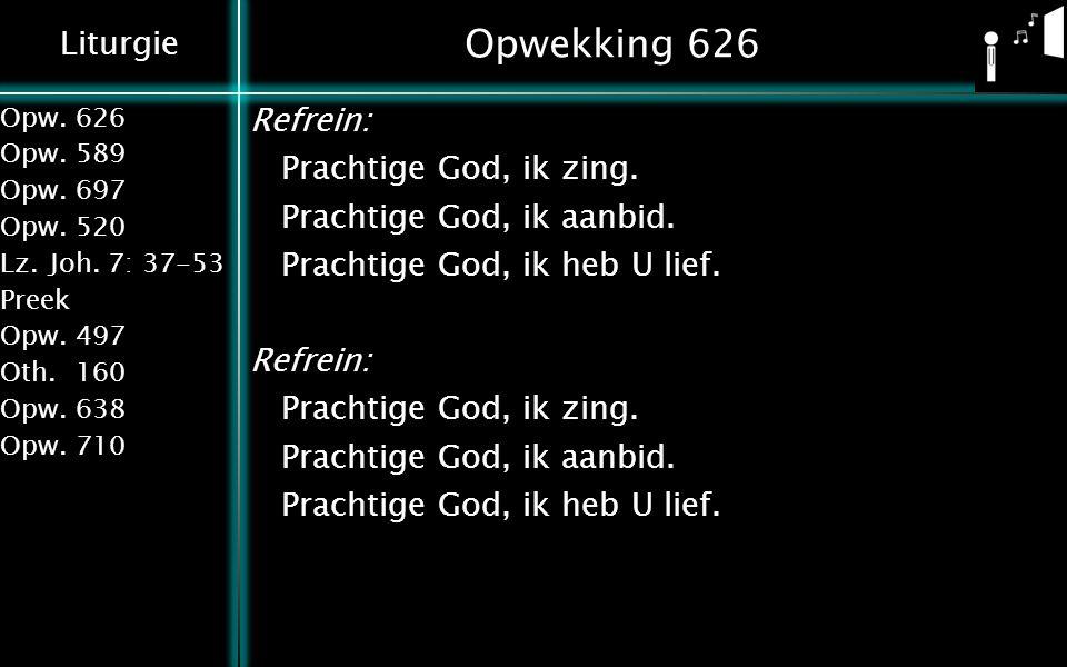 Opwekking 626 Refrein: Prachtige God, ik zing. Prachtige God, ik aanbid.