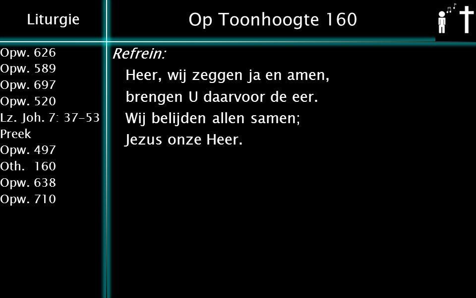 Op Toonhoogte 160 Refrein: Heer, wij zeggen ja en amen, brengen U daarvoor de eer.