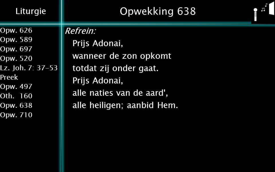 Opwekking 638 Refrein: Prijs Adonai, wanneer de zon opkomt totdat zij onder gaat.