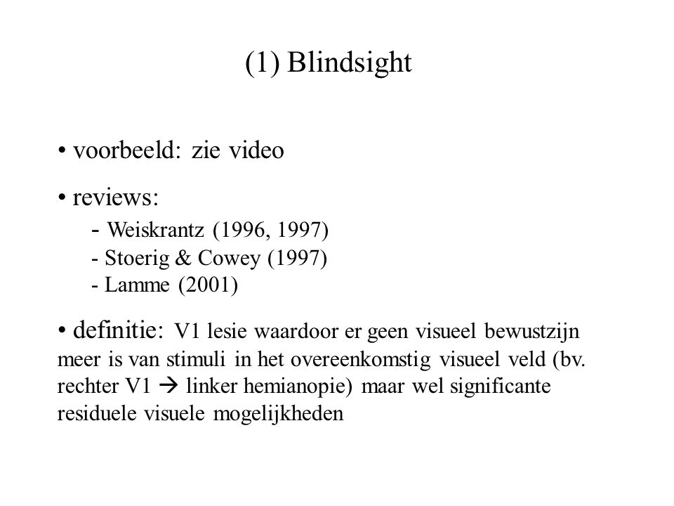 (1) Blindsight voorbeeld: zie video reviews: Weiskrantz (1996, 1997)