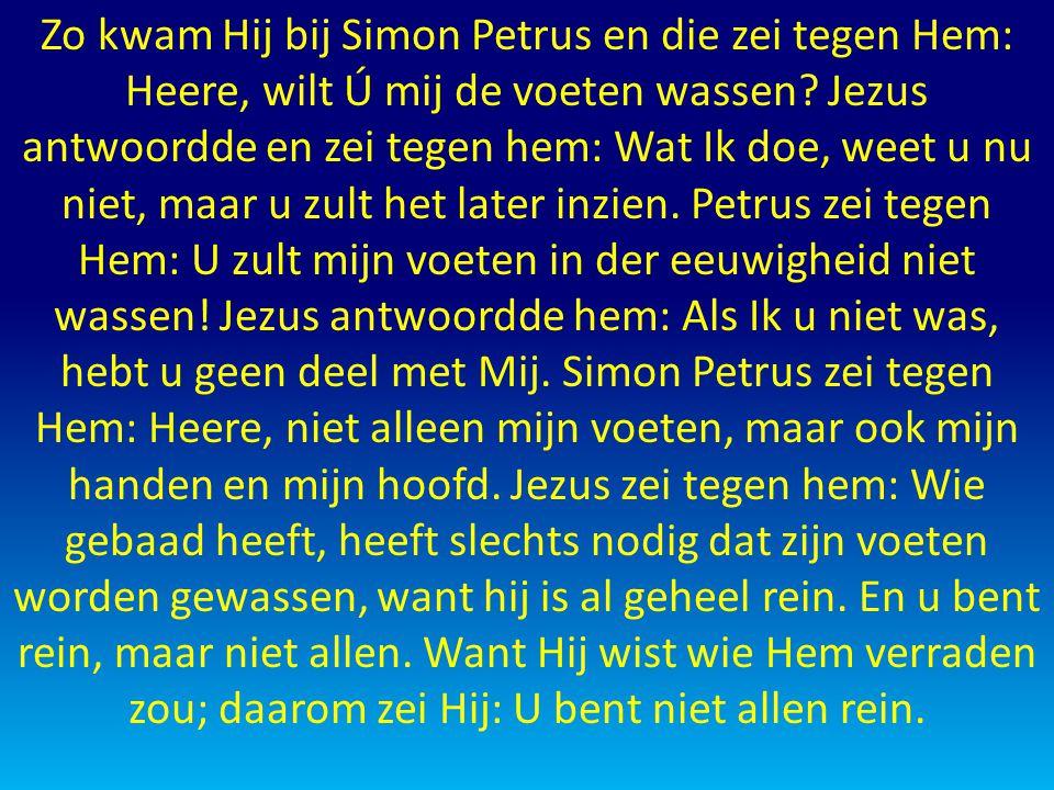 Zo kwam Hij bij Simon Petrus en die zei tegen Hem: Heere, wilt Ú mij de voeten wassen.