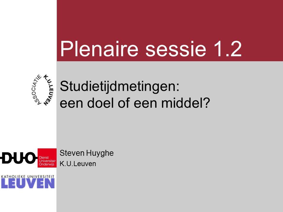 Studietijdmetingen: een doel of een middel Steven Huyghe K.U.Leuven