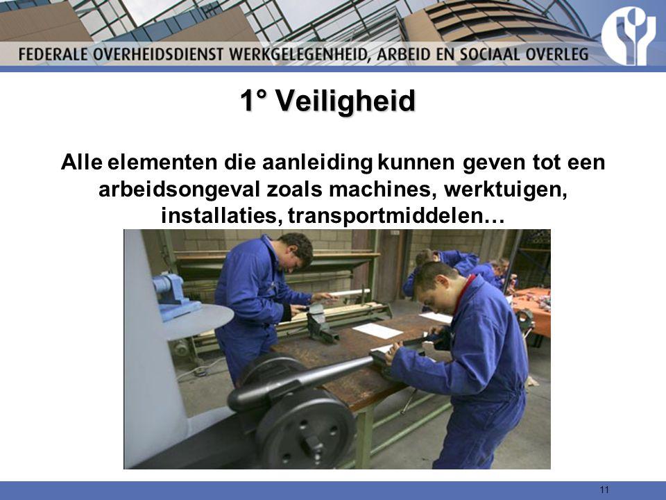 1° Veiligheid Alle elementen die aanleiding kunnen geven tot een arbeidsongeval zoals machines, werktuigen, installaties, transportmiddelen…