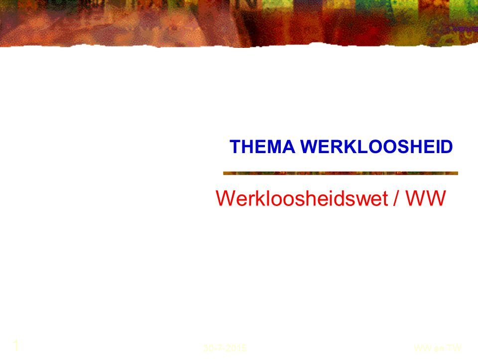 THEMA WERKLOOSHEID Werkloosheidswet / WW 18-4-2017 WW en TW