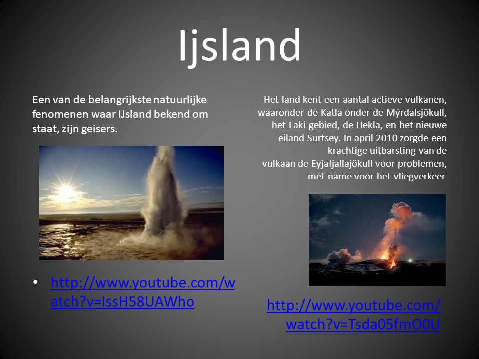 Ijsland http://www.youtube.com/watch v=IssH58UAWho