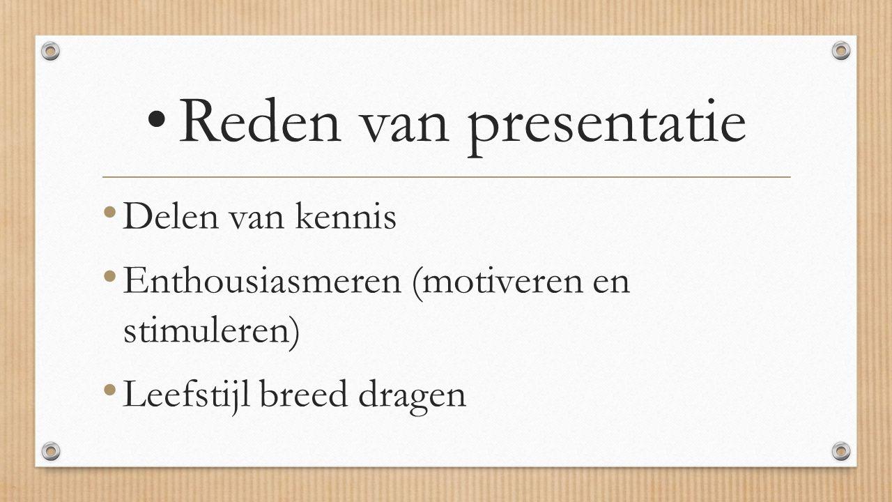 • Reden van presentatie