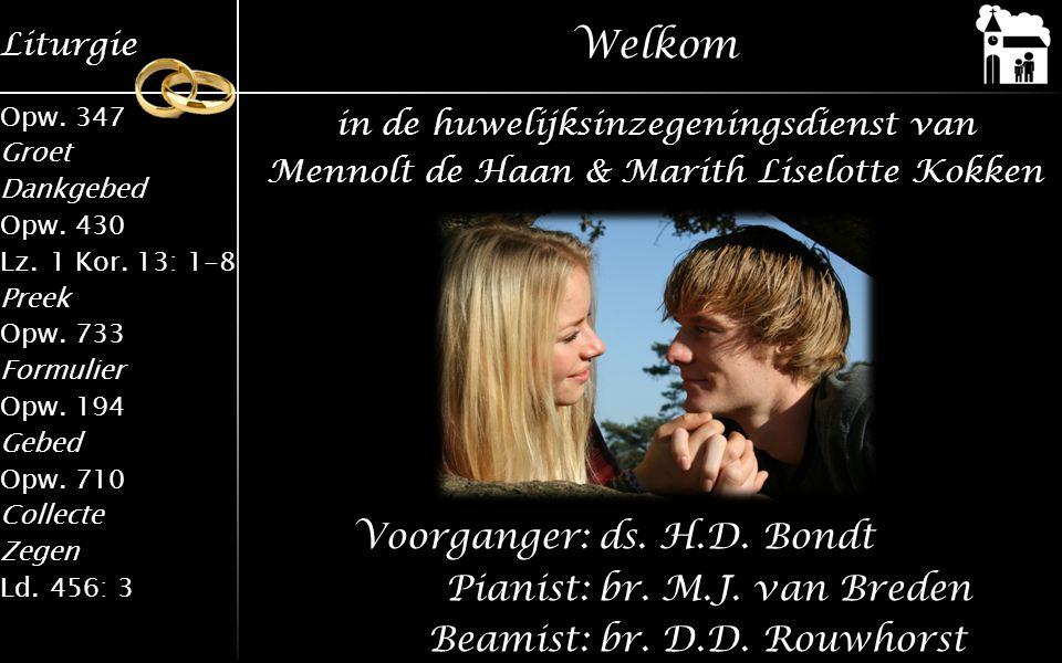 Welkom in de huwelijksinzegeningsdienst van. Mennolt de Haan & Marith Liselotte Kokken.