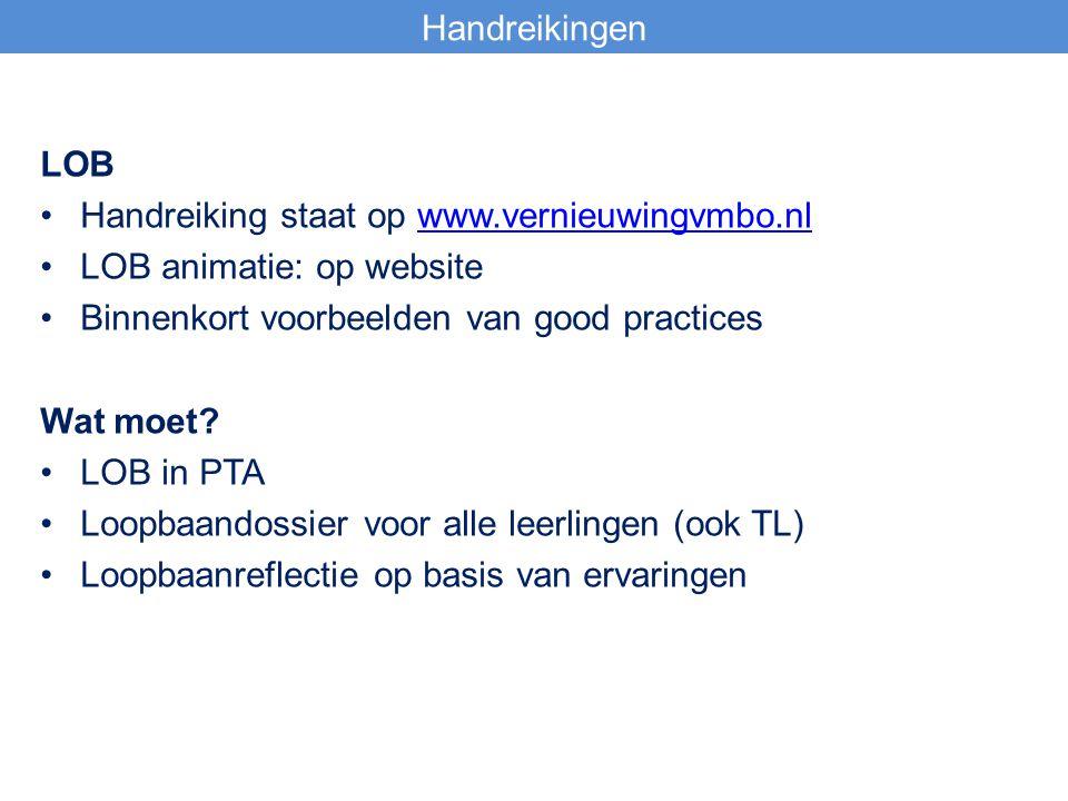 Handreikingen LOB. Handreiking staat op www.vernieuwingvmbo.nl. LOB animatie: op website. Binnenkort voorbeelden van good practices.