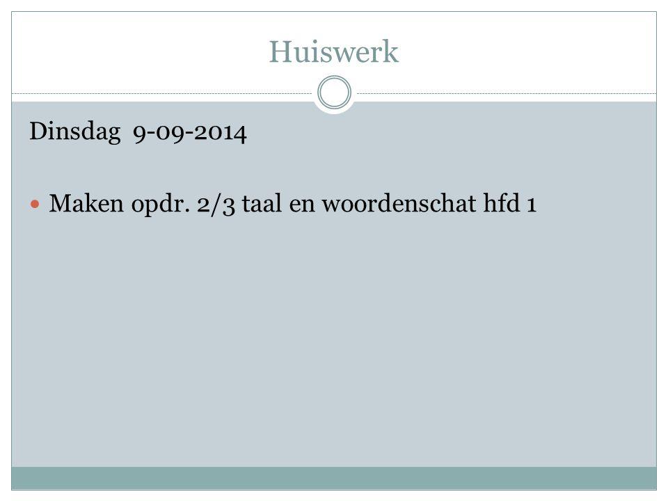 Huiswerk Dinsdag 9-09-2014 Maken opdr. 2/3 taal en woordenschat hfd 1