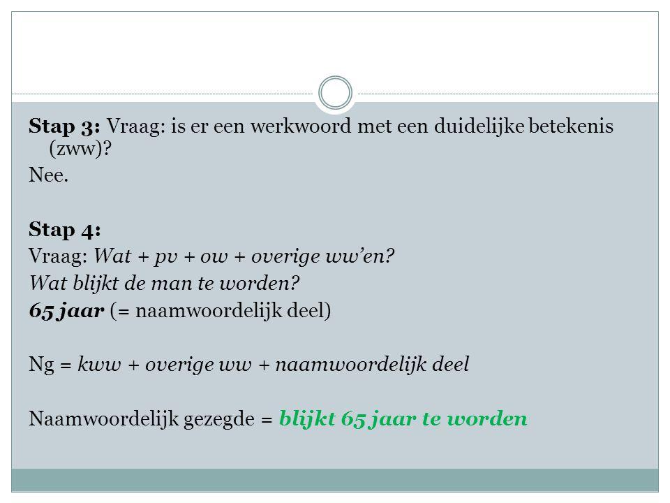 Stap 3: Vraag: is er een werkwoord met een duidelijke betekenis (zww)