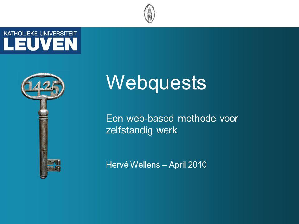 Webquests Een web-based methode voor zelfstandig werk Hervé Wellens – April 2010
