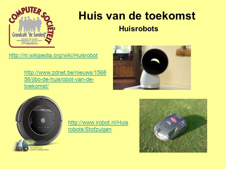 Huis van de toekomst Huisrobots http://nl.wikipedia.org/wiki/Huisrobot
