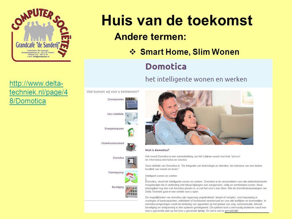 Huis van de toekomst Andere termen: Smart Home, Slim Wonen Domotica