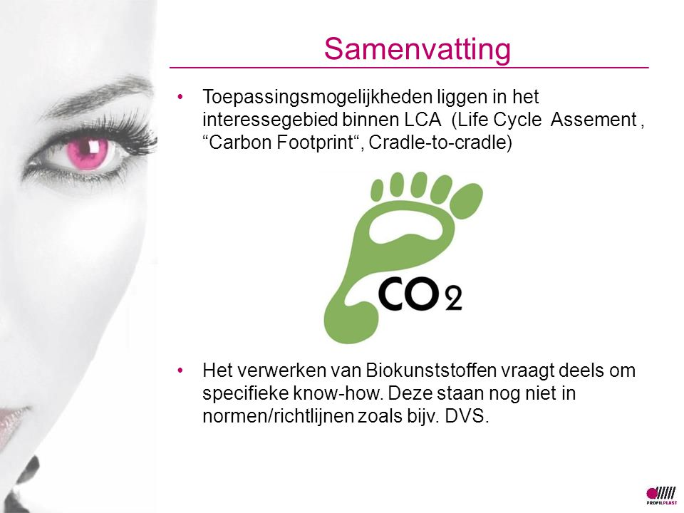 Samenvatting Toepassingsmogelijkheden liggen in het interessegebied binnen LCA (Life Cycle Assement , Carbon Footprint , Cradle-to- cradle)