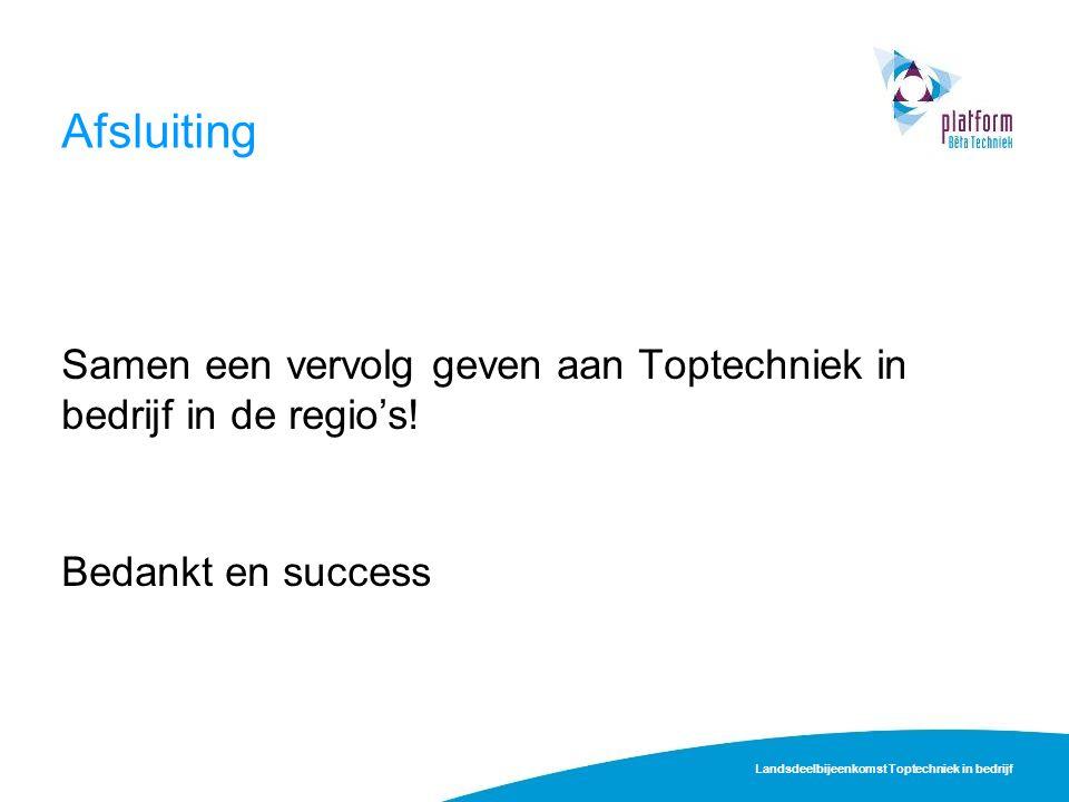 Afsluiting Samen een vervolg geven aan Toptechniek in bedrijf in de regio's.