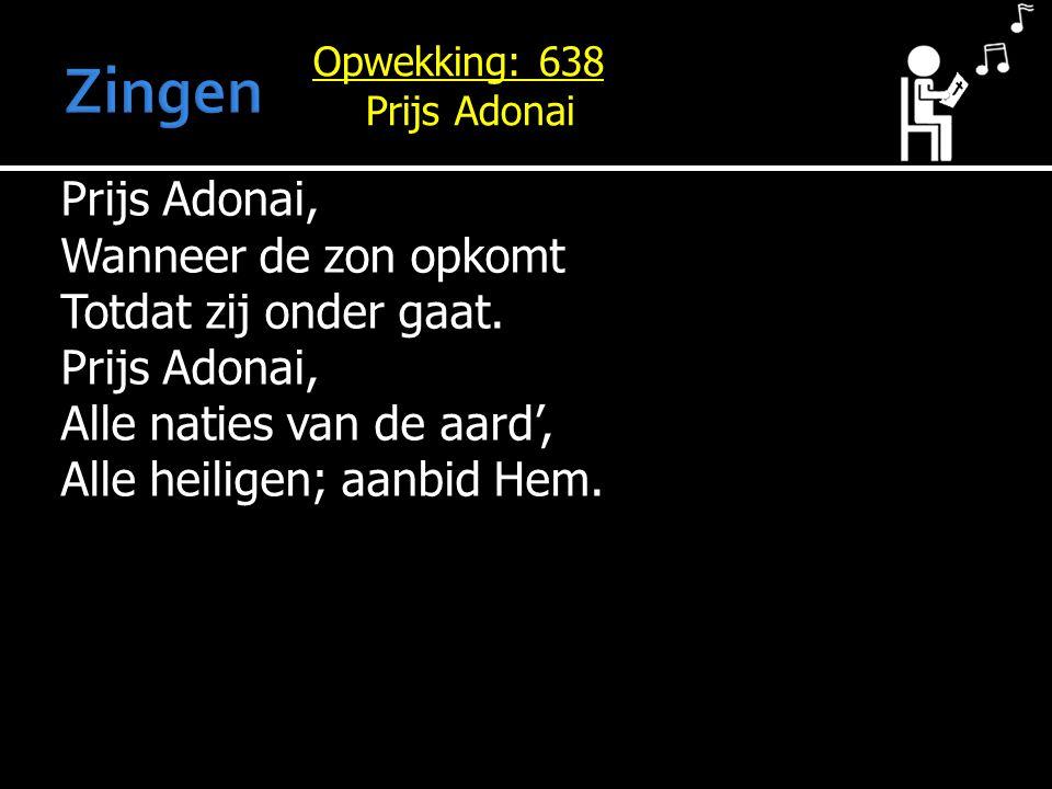 Zingen Opwekking: 638. Prijs Adonai.