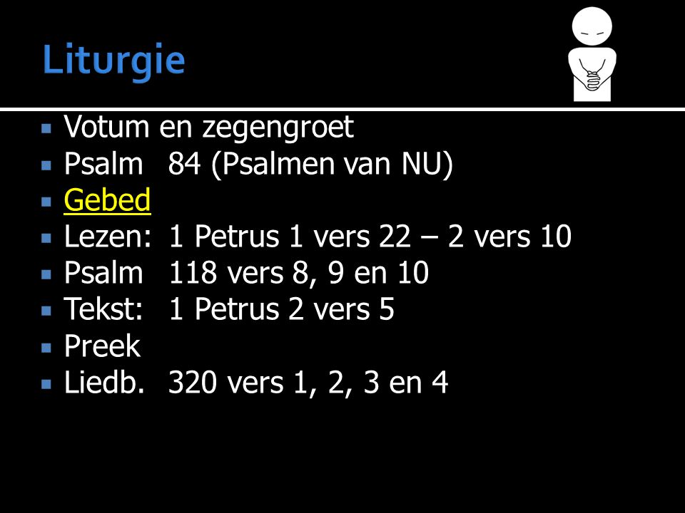 Liturgie Votum en zegengroet Psalm 84 (Psalmen van NU) Gebed