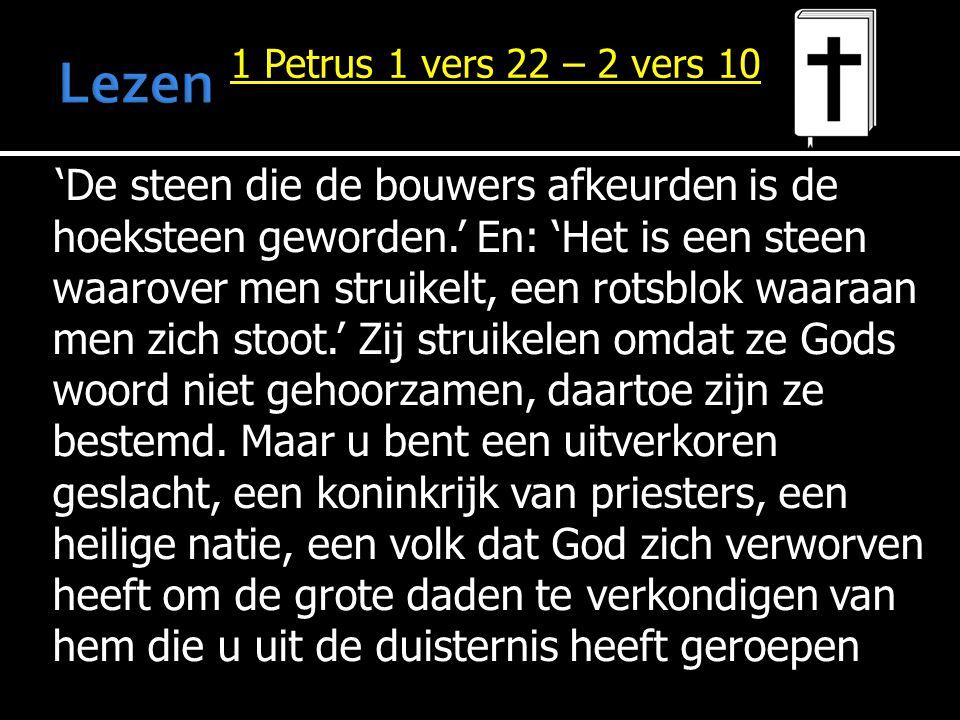 Lezen 1 Petrus 1 vers 22 – 2 vers 10.