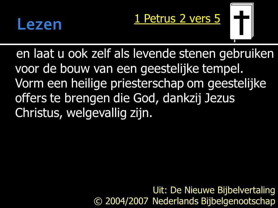 Lezen 1 Petrus 2 vers 5.