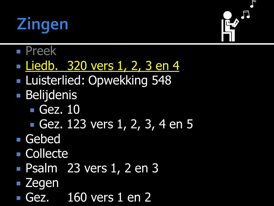 Zingen Preek Liedb. 320 vers 1, 2, 3 en 4 Luisterlied: Opwekking 548
