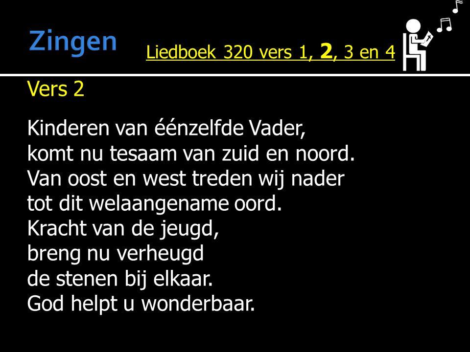 Zingen Liedboek 320 vers 1, 2, 3 en 4.