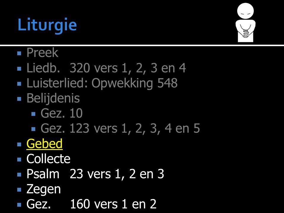 Liturgie Preek Liedb. 320 vers 1, 2, 3 en 4 Luisterlied: Opwekking 548