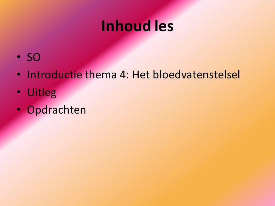 Inhoud les SO Introductie thema 4: Het bloedvatenstelsel Uitleg
