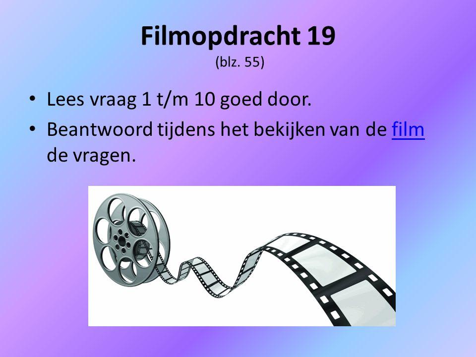 Filmopdracht 19 (blz. 55) Lees vraag 1 t/m 10 goed door.