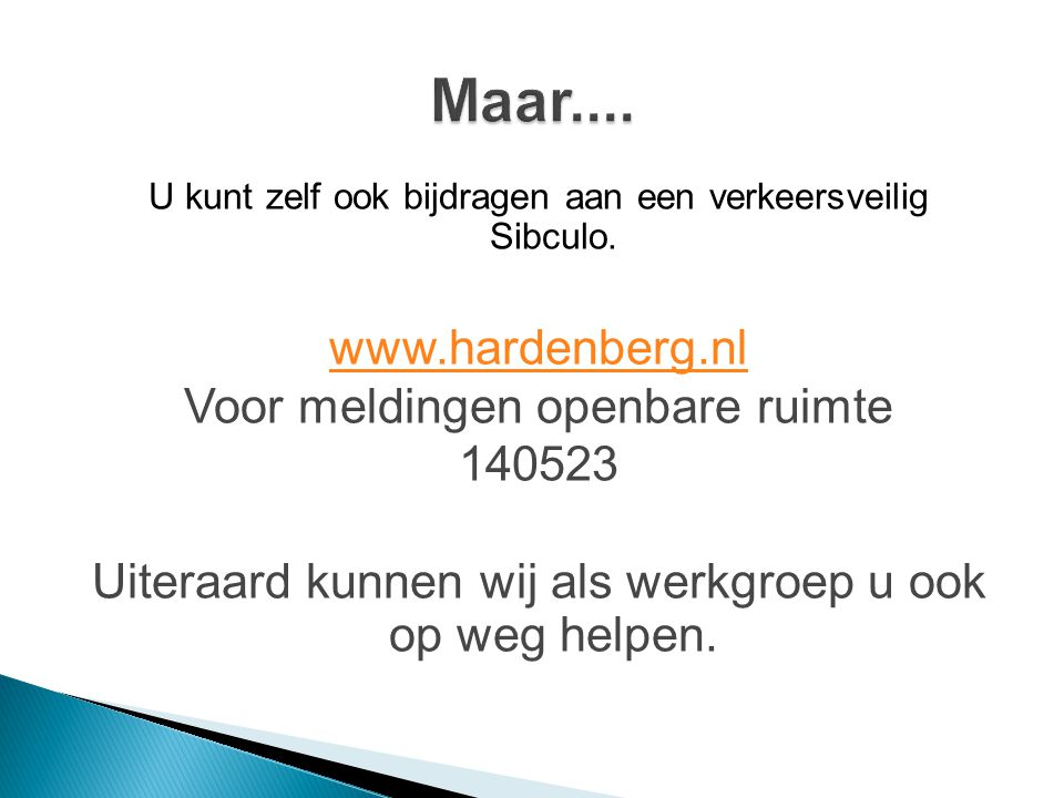 Maar.... www.hardenberg.nl Voor meldingen openbare ruimte 140523