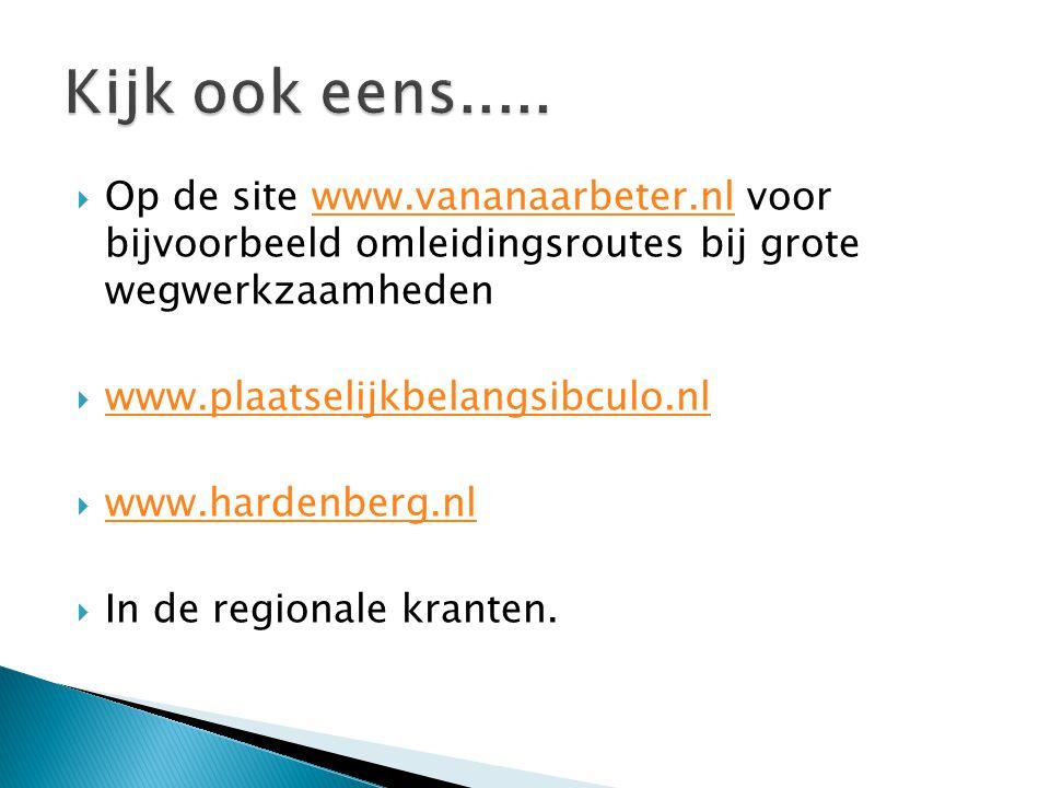 Kijk ook eens..... Op de site www.vananaarbeter.nl voor bijvoorbeeld omleidingsroutes bij grote wegwerkzaamheden.