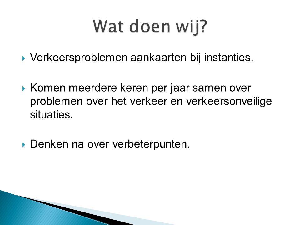 Wat doen wij Verkeersproblemen aankaarten bij instanties.