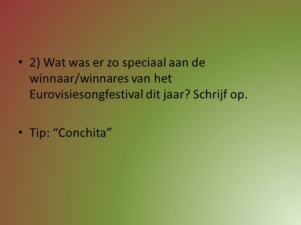2) Wat was er zo speciaal aan de winnaar/winnares van het Eurovisiesongfestival dit jaar Schrijf op.