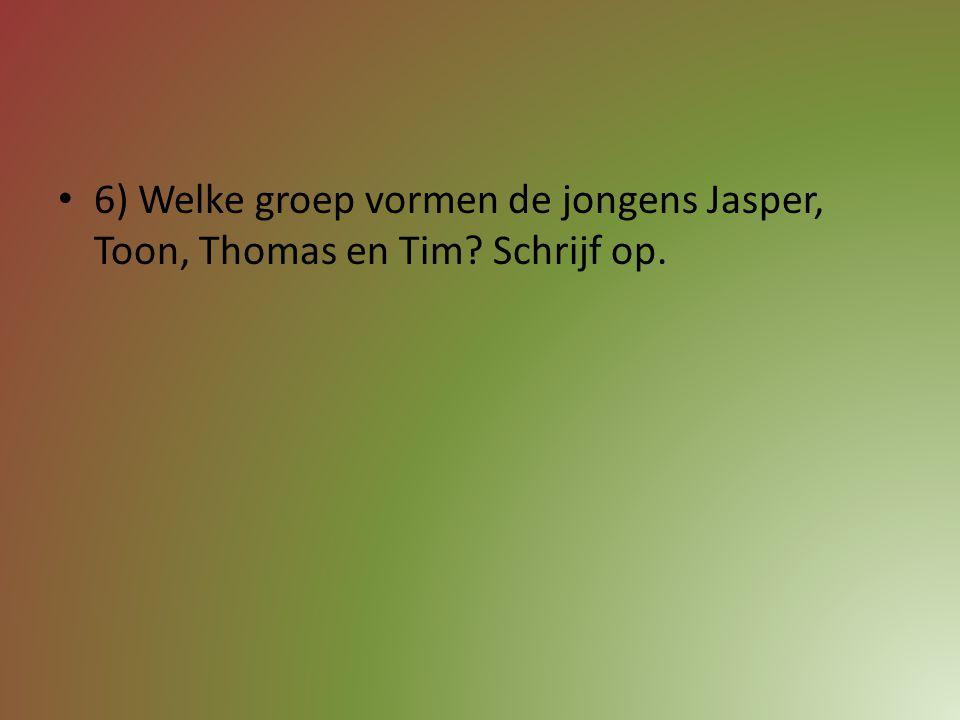 6) Welke groep vormen de jongens Jasper, Toon, Thomas en Tim