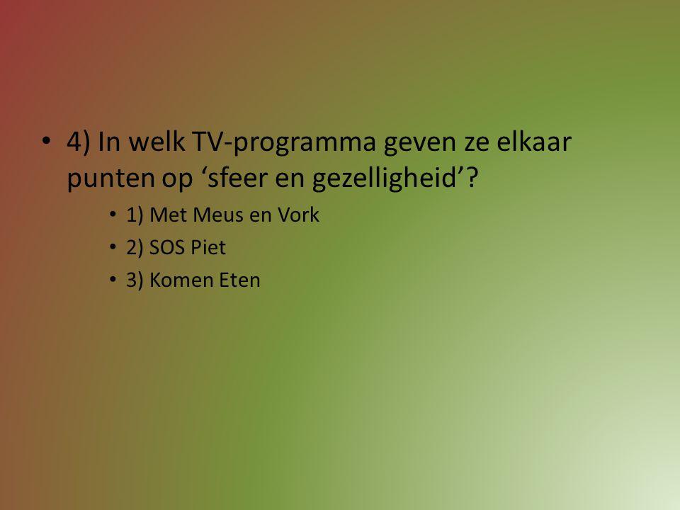 4) In welk TV-programma geven ze elkaar punten op 'sfeer en gezelligheid'