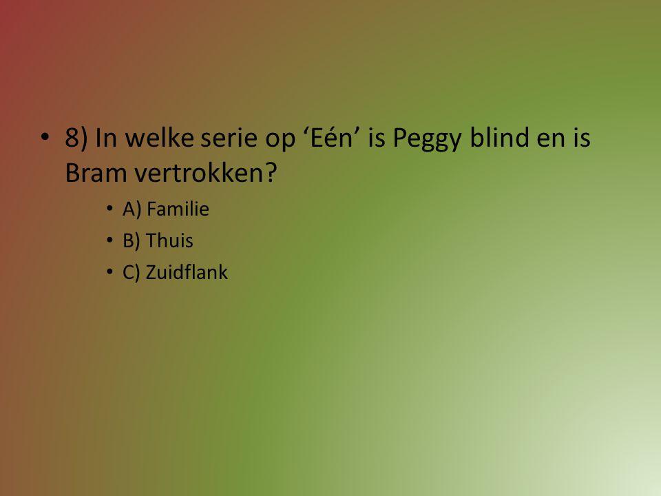 8) In welke serie op 'Eén' is Peggy blind en is Bram vertrokken