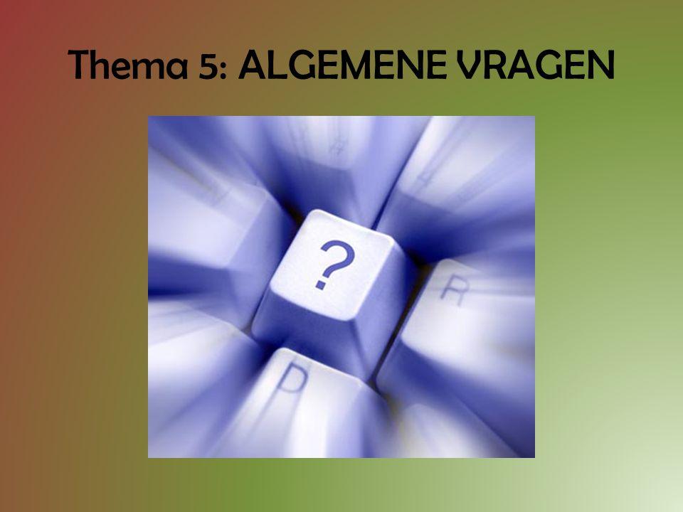 Thema 5: ALGEMENE VRAGEN